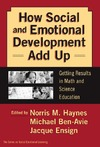 Haynes N., Ben-Avie M., Ensign J. — How Social and Emotional Development Add Up: Getting Results in Math and Science Education (Social Emotional Learning, 4)
