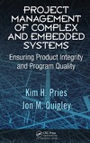 Kim H. Pries, Jon M. Quigley — Project Management of Complex and Embedded Systems: Ensuring Product Integrity and Program Quality