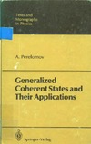 Perelomov A. — Generalized Coherent States and Their Applications