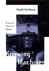 Donald MacKenzie — Knowing Machines: Essays on Technical Change
