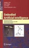 Iida F., Pfeifer R., Steels L. — Embodied Artificial Intelligence: International Seminar, Dagstuhl Castle, Germany, July 7-11, 2003, Revised Selected Papers (Lecture Notes in Computer ...   Lecture Notes in Artificial Intelligence)