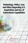 William A. Owens, Kenneth W. Dam, Herbert S. Lin — Technology, Policy, Law, and Ethics Regarding U.S. Acquisition and Use of Cyberattack Capabilities
