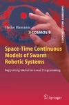 Heiko Hamann — Space-Time Continuous Models of Swarm Robotic Systems: Supporting Global-to-Local Programming (Cognitive Systems Monographs)