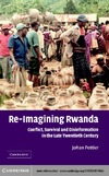 Johan Pottier — Re-Imagining Rwanda: Conflict, Survival and Disinformation in the Late Twentieth Century