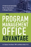 Lia Tjahjana, Paul Dwyer, Mohsin Habib — The Program Management Office Advantage: A Powerful and Centralized Way for Organizations to Manage Projects