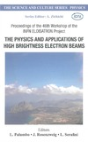 Palumbo L., Rosenzweig J., Serafini L. — The Physics And Applications Of High Brightness Electron Beams: Proceedings of the 46th Workshop of the Infn Eloisatron Project, Erice, Italy, 9-14 October ... (The Science and Culture Series: Physics)