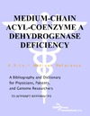 Parker P., Parker J. — Medium-Chain Acyl-Coenzyme A Dehydrogenase Deficiency - A Bibliography and Dictionary for Physicians, Patients, and Genome Researchers