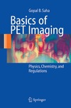 Saharan G.B. — Basics of PET Imaging. Physics, Chemistry, and Regulations