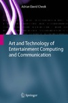 Cheok A. — Art and Technology of Entertainment Computing and Communication