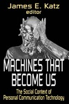 Katz J. — Machines That Become Us: The Social Context of Personal Communication Technology