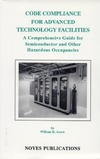 Acorn W.R. — Code Compliance for Advanced Technology Facilities: A Comprehensive Guide for Semiconductor and other Hazardous Occupancies
