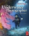 Edge M. — The Underwater Photographer, Third Edition: Digital and Traditional Techniques