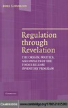 Hamilton J.T. — Regulation through Revelation: The Origin, Politics, and Impacts of the Toxics Release Inventory Program