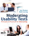 Dumas J., Loring B. — Moderating Usability Tests: Principles and Practices for Interacting