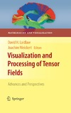 David H. Laidlaw, Joachim Weickert — Visualization and processing of tensor fields: Advances and perspectives