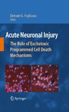 Fujikawa D. — Acute Neuronal Injury: The Role of Excitotoxic Programmed Cell Death Mechanisms