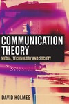Holmes D. — Communication Theory: Media, Technology and Society