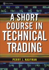 Kaufman P. — A short course in technical trading