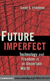 Friedman D.D. — Future Imperfect: Technology and Freedom in an Uncertain World