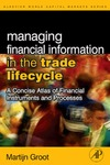 Groot M. — Managing Financial Information in the Trade Lifecycle: A Concise Atlas of Financial Instruments and Processes
