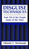 MacInaugh E.A. — Disguise Techniques: Fool All Of The People Some Of The Time