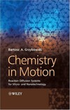 Grzybowski B.A. — Chemistry in Motion Reaction-Diffusion Systems for Micro- and Nanotechnology