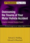 Hickling E., Blanchard E. — Overcoming the Trauma of Your Motor Vehicle Accident: A Cognitive-Behavioral Treatment Program Therapist Guide (Treatments That Work)