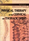 Ruth Grant BPT  MAppSc  Grad Dip Adv Man Ther — Physical Therapy of the Cervical and Thoracic Spine