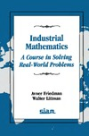 Friedman A., Littman W. — Industrial Mathematics: A Course in Solving Real-World Problems