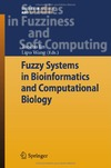 Jin Y. (ed.), Wang L. (ed.) — Studies in Fuzziness and Soft Computing. Vilume 242: Fuzzy systems in bioinformatics and computational biology