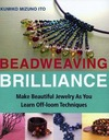 Ito K. — Beadweaving Brilliance: Make Beautiful Jewelry as You Learn Off-loom Techniques