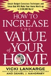 Lankarge V. — How to Increase the Value of Your Home : Simple, Budget-Conscious Techniques and Ideas That Will Make Your Home Worth Up to $100,000 More!