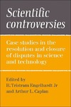 Engelhardt H., Caplan A. — Scientific Controversies: Case Studies in the Resolution and Closure of Disputes in Science and Technology