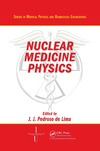 Lima J. — Nuclear Medicine Physics (Series in Medical Physics and Biomedical Engineering)