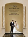Hurter B. — 100 Techniques for Professional Wedding Photographers