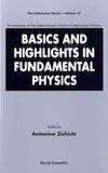 Zichichi A. — Basics and Highlights in Fundamental Physics