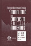 Salem J., Quinn G. — Fracture Resistance Testing of Monolithic and Composite Brittle Materials