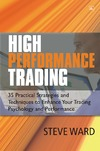 Ward S. — High Performance Trading: 35 Practical Strategies and Techniques To Enhance Your Trading Psychology and Performance