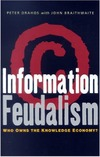 Drahos P., Braithwaite J. — Information Feudalism: Who Owns the Knowledge Economy?
