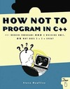 Oualline S. — How Not to Program in C++: 111 Broken Programs and 3 Working Ones, or Why Does 2+2=5986