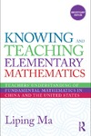 Ma L. — Knowing and Teaching Elementary Mathematics: Teachers' Understanding of Fundamental Mathematics in China and the United States