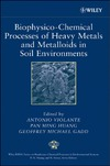 Violante A., Huang P.M., Gadd G.M. — Biophysico-Chemical Processes of Heavy Metals and Metalloids in Soil Environments