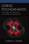 Levine S.S. — Loving Psychoanalysis: Technique and Theory in the Therapeutic Relationship