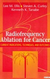 Ellis L.M., Curley S.A., Tanabe K.K. — Radiofrequency Ablation for Cancer Current Indications, Techniques and Outcomes