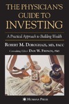Doroghazi R.M., French D.W. — The Physician's Guide to Investing: A Practical Approach to Building Wealth