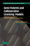 Overwalle G. — Gene Patents and Collaborative Licensing Models: Patent Pools, Clearinghouses, Open Source Models and Liability Regimes (Cambridge Intellectual Property and Information Law)