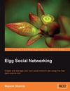Sharma M. — Elgg Social Networking: Create and manage your own social network site using this free open-source tool