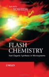 Yoshida J. — Flash Chemistry: Fast Organic Synthesis in Microsystems