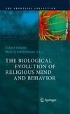 Voland E., Schiefenhovel W. — The Biological Evolution of Religious Mind and Behavior (The Frontiers Collection)