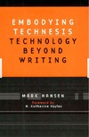 Hansen M. — Embodying Technesis: Technology beyond Writing (Studies in Literature and Science)